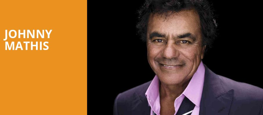 Johnny Mathis, American Music Theatre, Lancaster